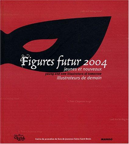 9782740418840: Figures Futur 2004 : Jeunes et nouveaux illustrateurs de demain : Young and new illustrators of tomorrow