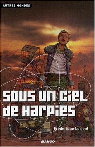 Sous un ciel de harpies (French Edition): Fr?d?rique Lorient