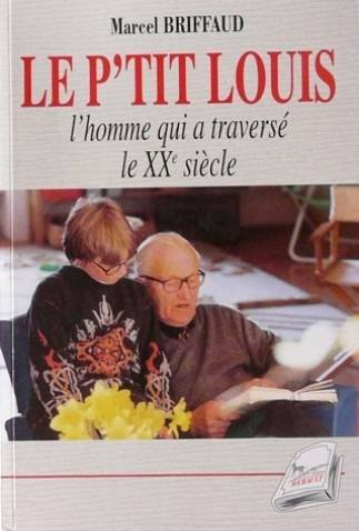 Le P'Tit Louis: L'Homme Qui a Traverse Le XXe Siecle: Briffaud, Marcel