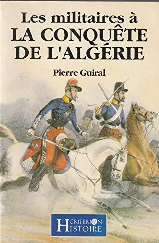 Les militaires à la conquête de l'Algérie : 1830-1857 Guiral, .