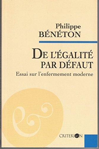 De l'égalité par défaut: Essai sur l'enfermement moderne: Bénéton, ...