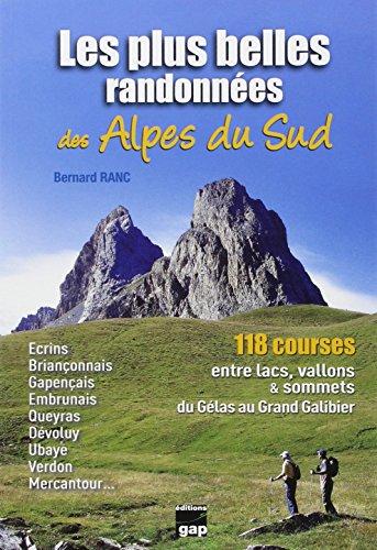 9782741703822: Les plus belles randonnées des Alpes du Sud : 118 Courses entre lacs , vallons et sommets du Gélas au Grand Galibier (Sports)