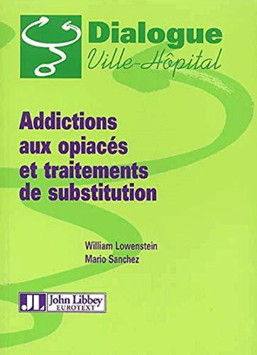 9782742002573: Addictions aux opiac�s et traitements de substitution (Dialogue ville-hopital)