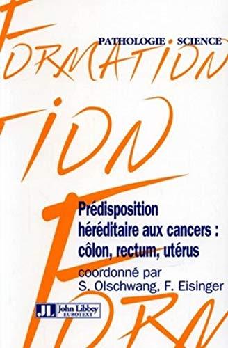 """predisposition heriditaire aux cancers ; colon, rectum, uterus"": Fran�ois Eisinger, ..."