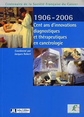 cent ans d'innovations diagnostiques et thérapeutiques en cancérologie, 1906-...