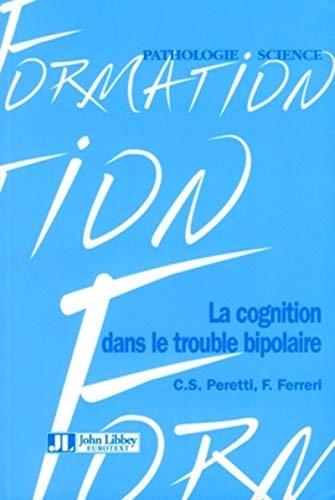 la cognition dans le trouble bipolaire: Charles Siegfried Peretti, Florian Ferreri