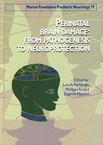 Perinatal Brain Damage: from Pathogenesis to Neuroprotection: Luca Ramenghi; Philippe Evrard; ...