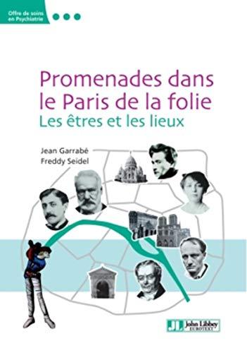 Promenades dans le Paris de la folie : Les êtres et les lieux: Freddy Seidel; Jean Garrab�