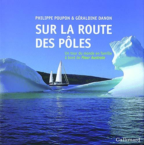 Sur la route des pôles: Un tour du monde en famille à bord de Â&...