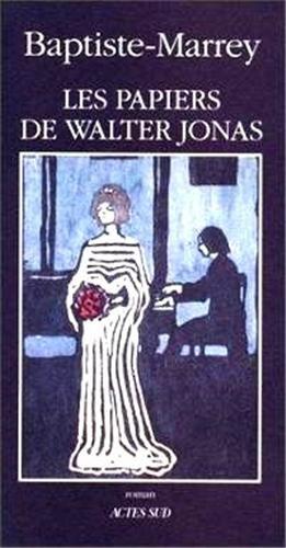 Les papiers de Walter Jonas, ou, Le solstice d'ete: Roman (French Edition): Baptiste-Marrey