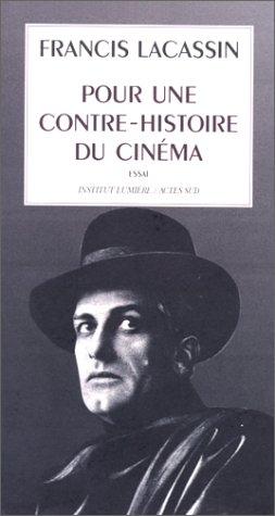 Pour une contre-histoire du cinema: Essai (Coedition Institut Lumiere/Actes sud) (French Edition) (2742702857) by Lacassin, Francis