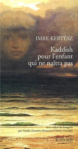 KADDISH POUR L'ENFANT QUI NE NAÎTRA PAS: KERTÉSZ IMRE
