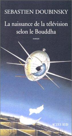 NAISSANCE DE LA TÉLÉVISION SELON LE BOUDDHA (LA): DOUBINSKY S�BASTIEN