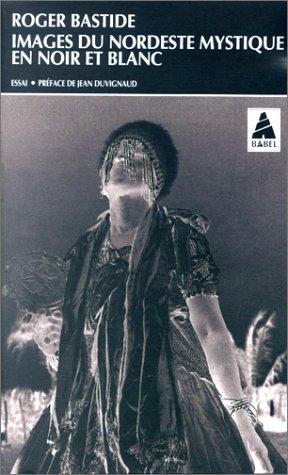 Images du Nordeste mystique en noir et: Roger Bastide