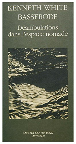 Déambulations dans l'espace nomade (Art et nature) (French Edition) (2742706143) by Kenneth White