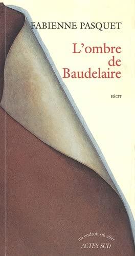 9782742707461: L'ombre de Baudelaire: Récit (Un endroit où aller) (French Edition)