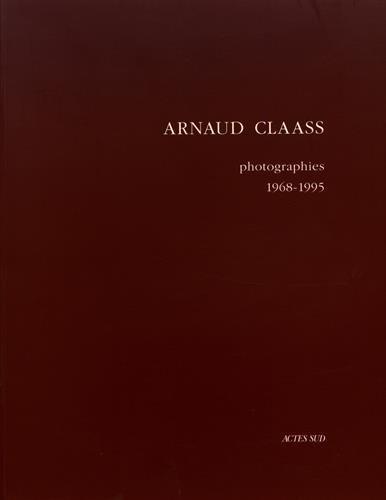 Arnaud Claass, photographies 1968-1995 (French Edition): Claas, Arnaud