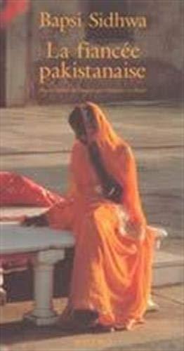 La fiancée pakistanaise: Sidhwa, Bapsi