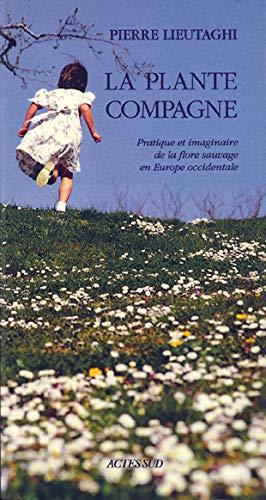 9782742710669: LA PLANTE COMPAGNE. Pratique et imaginaire de la flore sauvage en Europe occidentale, édition 1998