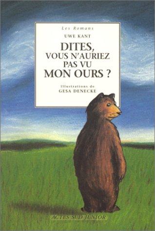 9782742711444: Dites, vous n'auriez pas vu mon ours? (Actes Sud Junior)