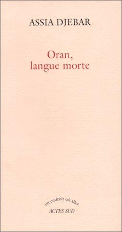 Oran, Langue Morte (Un endroit ouÌ  aller) (French Edition): Assia Djebar