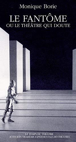 Le fantome, ou, Le theatre qui doute: Essai (Le temps du theatre) (French Edition): Borie, Monique