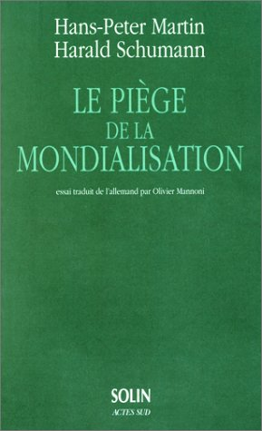 Le piege de la mondialisation - l'agression contre la democratie et la prosperit (French ...