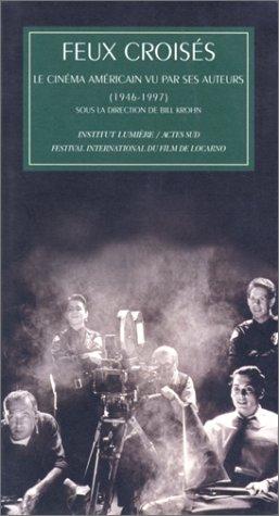 Feux Croises: Le Cinema Americain Vu Par Ses Auteurs (1946-1997): Krohn, Bill, Director