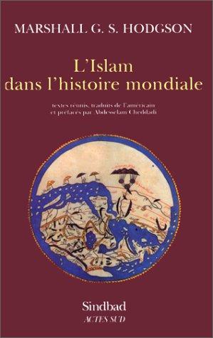 L'Islam dans l'histoire mondiale: Hodgson, Marshall G. S; Cheddadi, Abdesselam
