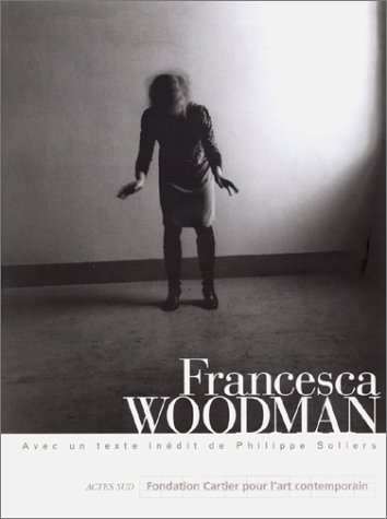 9782742718030: Francesca Woodman : [exposition, Paris, Fondation Cartier pour l'art contemporain, 11 avril-31 mai 1998]