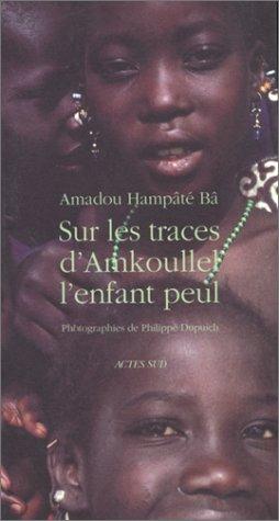 Sur les traces d'Amkoullel, l'enfant peul: Bâ, Amadou Hampâté; Magnier, Bernard; Dupuich,...