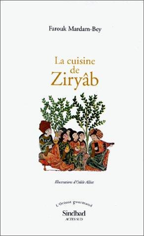 9782742718849: LA CUISINE DE ZIRYAB. Propos de tables, impressions de voyages et recettes pouvant servir d'initiation pratique à la gastronomie arabe