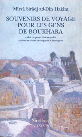 Souvenirs de voyage pour les gens de Boukhara: Hakîm, Mîrzâ Sirâdj Ad-Dîn; Dudoignon, Stéphane