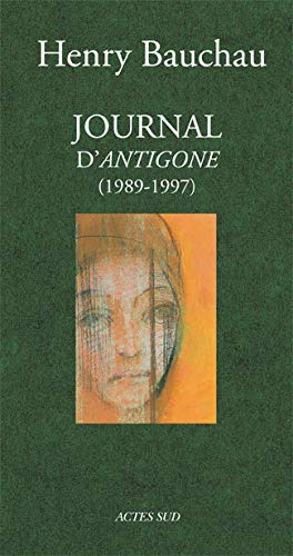 Journal d'Antigone: 1989-1997 (French Edition): Bauchau, Henry