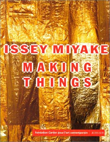 Issey Miyake. Making Things.: Raymond Meier Kazuko