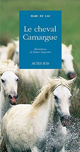 CHEVAL DE CAMARGUE (LE): DU LAC MARC