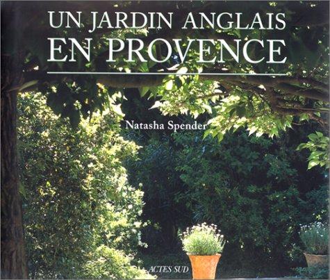 Un jardin anglais en Provence: Spender, Natasha; Del Moral; Herscher, Jeanine
