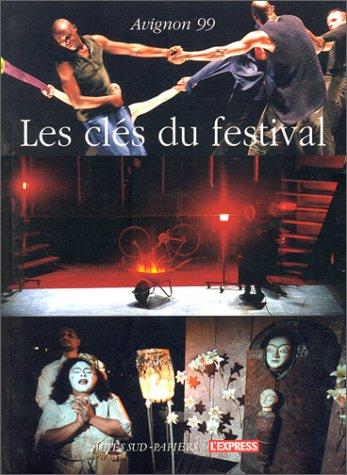 CLÉS DU FESTIVAL (LES) : AVIGNON 1999: COLLECTIF