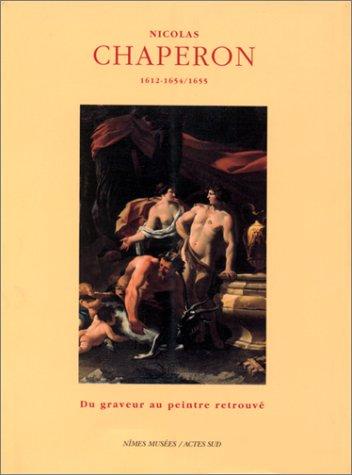 9782742724604: Nicolas Chaperon 1612-1654/55 - Du graveur au peintre retrouvé. Coédition Musée des Beaux-Arts de Nîmes