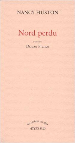 Nord Perdu: Suivi De, Douze France (French Edition) (9782742724949) by Nancy Huston