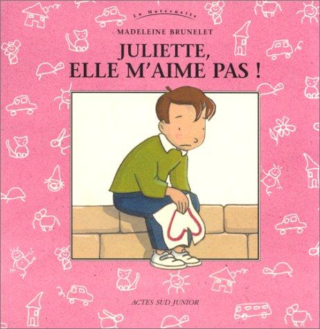 Juliette, elle m'aime pas !: Brunelet, Madeleine