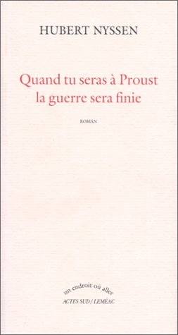 Quand tu seras à Proust la guerre sera finie (French Edition): Hubert Nyssen