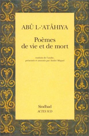 POÈMES DE VIE ET DE MORT: AB� L-'AT�HIYA