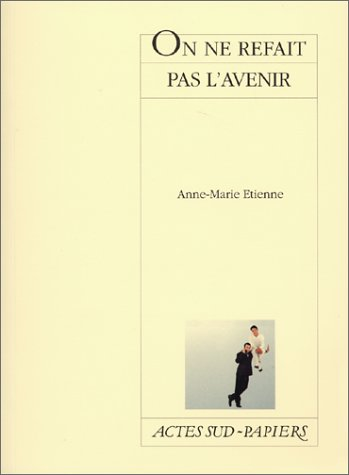 ON NE REFAIT PAS L'AVENIR: ETIENNE ANNE-MARIE