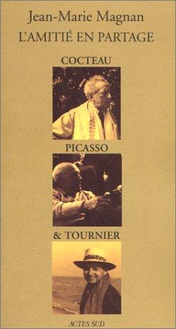 L'amitie en partage: Cocteau, Picasso & Tournier (French Edition): Magnan, Jean Marie