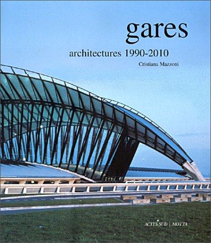 Gares : Architectures 1990-2010: Mazzoni, Cristiana