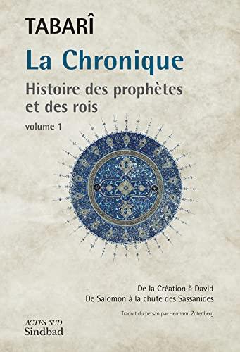 9782742733170: La Chronique : Histoire des prophètes et des rois : Tome 1, De la Création à David ; De Salomon à la chute des Sassanides (Thésaurus)
