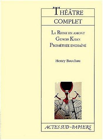 9782742734306: Théâtre complet : La Reine en amont - Gensis Khan - Prométhée enchaînée