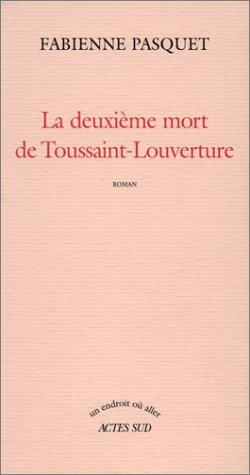 9782742734382: La deuxi??me mort de Toussaint-Louverture: Roman (Un endroit o?? aller) (Un endroit où aller) (French Edition)
