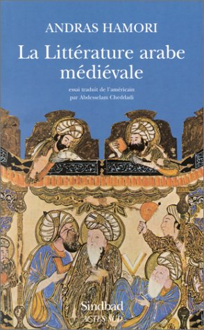 La Littérature arabe médiévale (2742737308) by Andras Hamori; Abdesselam Cheddadi